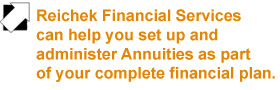 Reichek Financial Services can help you set up an Annuity as a part of your complete financial plan.